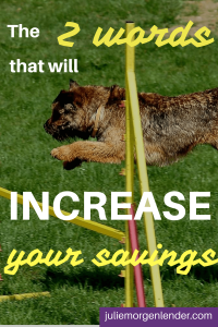 Image of dog jumping over a bar with the words: The 2 words that will increase your savings