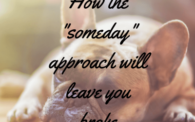 "How the ""someday"" approach will leave you broke"