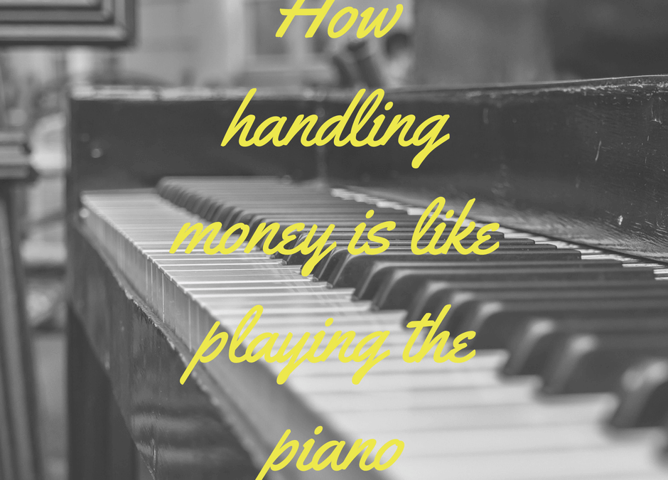 How handling money is like playing the piano
