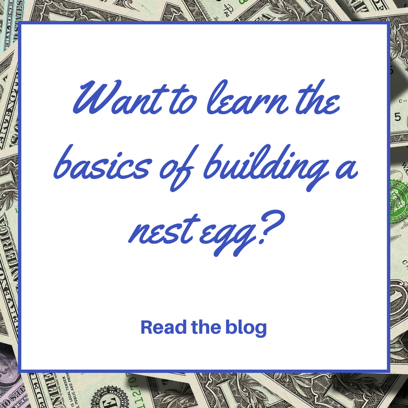 Want to learn the basics of building a nest egg? Click to read the blog