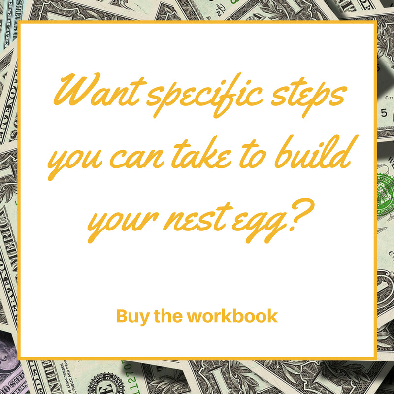 Want specific steps you can take to build your nest egg? Click to buy the workbook