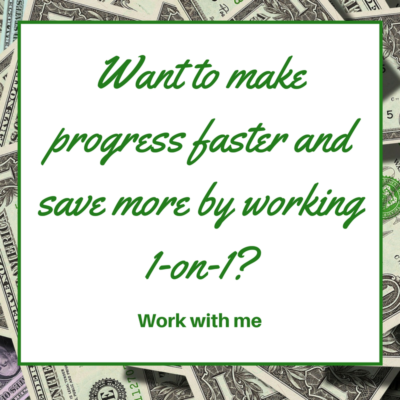 Want to make progress faster and save more by working 1-on-1? Click to Work with me